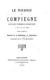 Le tournoi de Compiègne qui eut leiu en présence du roi Saint Louis: au mois de juin 1237, publié d'après le manuscrit de la Bibliothq̀ue de Valenciennes