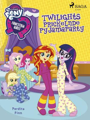 My Little Pony   Equestria Girls   Twilights Prickelnde Pyjamaparty PDF