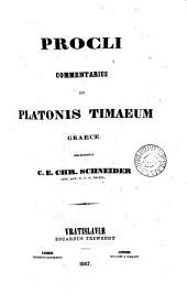 Procli commentarius in Platonis Timaeum Græce, recensebat C.E.C. Schneider