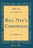 Bill Nye's Cordwood (Classic Reprint)