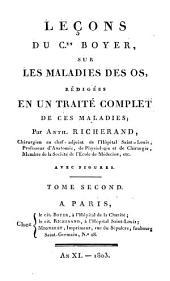 Leçons Du Cen. Boyer, Sur Les Maladies Des Os: Rédigées En Un Traité Complet De Ces Maladies, Volume2