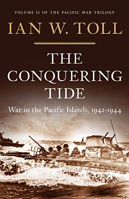 The Conquering Tide  War in the Pacific Islands  1942 1944  Vol  2