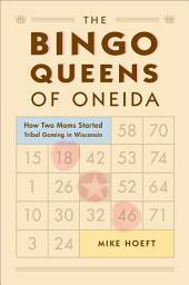 The Bingo Queens of Oneida: How Two Moms Started Tribal Gaming in Wisconsin