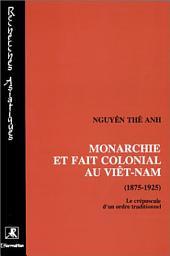 Monarchie et fait colonial au Viêtnam (1875-1925): Le crépuscule d'un ordre traditionnel