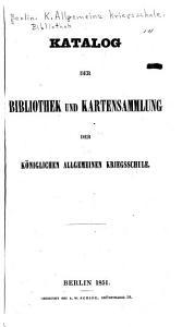 Katalog der Bibliothek und Kartensammlung der K  niglichen allgemeinen Kriegsschule PDF