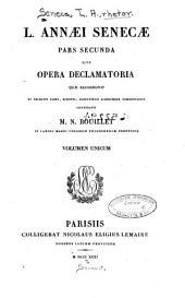 L. Annæ Senecæ, pars secunda; sive opera declamatoria quæ recognovit et selectis Fabri, Schotti, Schultingii aliorumque commentariis