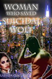 'Woman Who Saved Suicidal Wolf' (BBW Paranormal Erotic Romance – Werewolf Mate)