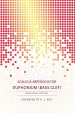 Scales & Arpeggios for Euphonium (Bass Clef) - Rehearsal Edition