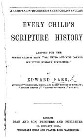 """Every Child's Scripture History; adapted for the junior classes from """"Dr. Kitto and Miss Corner's Scripture History simplified."""" By Edward Farr"""