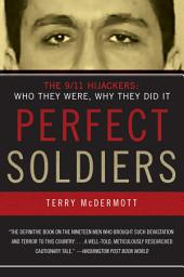 Perfect Soldiers: The 9/11 Hijackers: Who They Were, Why They Did It
