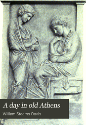 A Day in Old Athens: A Picture of Athenian Life