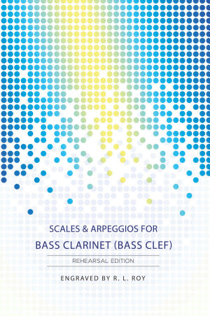 Scales   Arpeggios for Bass Clarinet  Bass Clef    Rehearsal Edition