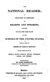 The National Reader: A Selection of Exercises in Reading and Speaking, Designed to Fill the Same Place in the Schools of the United States, that is Held in Those of Great Britain by the Compilations of Murray, Scott, Enfield, Mylius, Thompson, Ewing, and Others