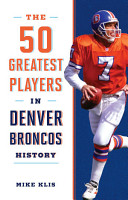 The 50 Greatest Players in Denver Broncos History PDF