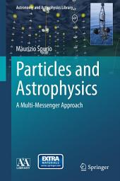 Particles and Astrophysics: A Multi-Messenger Approach