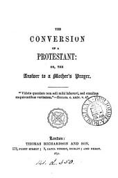The conversion of a Protestant; or, The answer to a mother's prayers