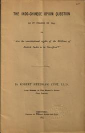 """The Indo-Chinese Opium Question as it Stands in 1893, Or, """"Are the Constitutional Rights of the Millions of British India to be Sacrificed?"""""""