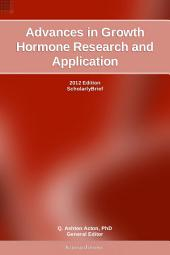 Advances in Growth Hormone Research and Application: 2012 Edition: ScholarlyBrief