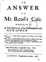 An Answer To Mr Read S Case Wherein Is A Full Discovery Of His Dissimulation With God And Man Book PDF