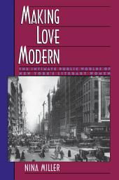 Making Love Modern: The Intimate Public Worlds of New York's Literary Women