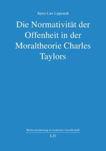 Die Normativit  t der Offenheit in der Moraltheorie Charles Taylors PDF