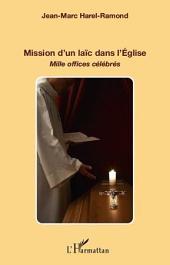 Mission d'un laïc dans l'Eglise: Mille offices célébrés
