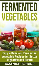 Fermented Vegetables: Easy & Delicious Fermented Vegetable ...