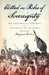 Clothed in Robes of Sovereignty: The Continental Congress and the People Out of Doors