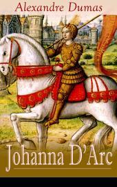 Johanna D'Arc (Vollständige deutsche Ausgabe): Historischer Roman aus dem Leben der Jungfrau von Orleans