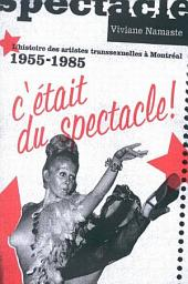 C'était du spectacle!: L'histoire des artistes transsexuelles à Montréal, 1955-1985