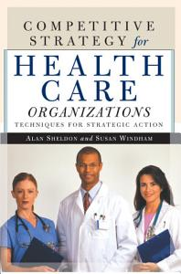 Competitive Strategy for Health Care Organizations Book