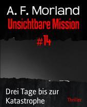 Unsichtbare Mission #14: Drei Tage bis zur Katastrophe