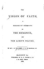 The vision of faith: a series of sermons on the Decalogue and the Lord's Prayer
