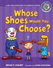 #6 Whose Shoes Would You Choose?: A Long Vowel Sounds Book with Consonant Digraphs