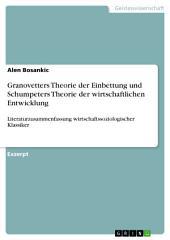 Granovetters Theorie der Einbettung und Schumpeters Theorie der wirtschaftlichen Entwicklung: Literaturzusammenfassung wirtschaftssoziologischer Klassiker