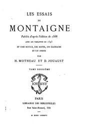 Les Essais de Montaigne: publiés d'après l'édition de 1588, avec les variantes de 1595 et une notice, des notes, un glossaire et un index