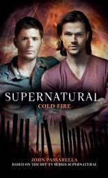 Cold Fire (Supernatural Book 10)
