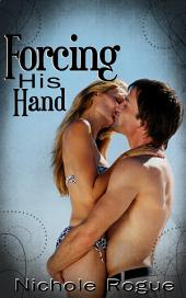 Forcing His Hand : BDSM Erotica: (Adults Only Erotica)