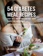 54 Diabetes Meal Recipes That Will Help You Control Your Condition Naturally : Healthy Food Choices for All Diabetics