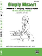 Simply Mozart: The Music of Wolfgang Amadeus Mozart: 29 of His Timeless Classics for Easy Piano