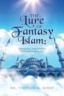 The Lure of Fantasy Islam