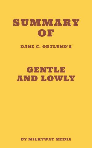 Summary of Dane C  Ortlund   s Gentle and Lowly