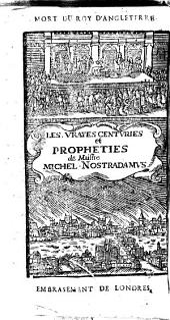 Les Vrayes centuries et propheties de maistre Michel Nostradamus... Revûës & corrigées suivant les premieres Editions... Avec la Vie de l'Autheur Et plusieurs de ces Centuries expliquées par un Sçavant de ce temps [L. C. D. J. i. e. le chevalier de Jant].