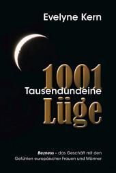 1001 Tausendundeine Lüge: Bezness- das Geschäft mit Bezness- das Geschäft mit den Gefühlen europäischer Frauen und Männer