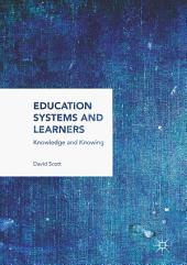 Education Systems and Learners: Knowledge and Knowing