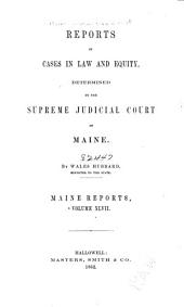 Maine Reports: Cases Argued and Determined in the Supreme Judicial Court of Maine, Volume 47