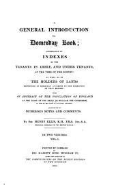 A general introduction to Domesday Book: accompanied by indexes of the tenants in chief, and under tenants, at the time of the survey, as wall as of the holders of lands ... : in two volumes, Volume 1