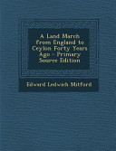 A Land March from England to Ceylon Forty Years Ago   Primary Source Edition PDF