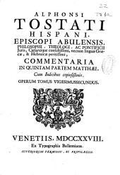 Alphonsi Tostati ... Commentaria in quintam partem Matthaei ...: operum tomus vigesimussecundus