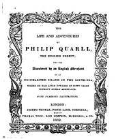 The Life and Adventures of Philip Quarll, the English Hermit; who was Discovered by an English Merchant on an Uninhabited Island in the South-sea ... With Numerous Illustrations. (Mr. Dorrington's Account of the Discovery of Philip Quarll.) [Purporting to be by Edward Dorrington. In Fact by Peter Longueville. The Editor's Preface Signed: J. T., I.e. Joseph Thomas.]